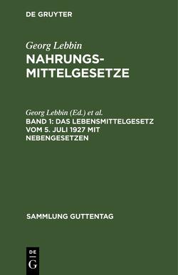 Das Lebensmittelgesetz vom 5. Juli 1927 mit Nebengesetzen von Gießner,  Richard, Lebbin,  Georg