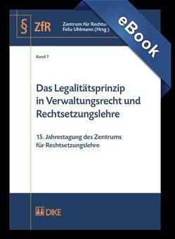 Das Legalitätsprinzipin Verwaltungsrecht und Rechtsetzungslehre von Uhlmann,  Felix