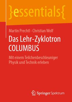 Das Lehr-Zyklotron COLUMBUS von Prechtl,  Martin, Wolf,  Christian
