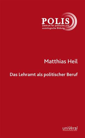 Das Lehramt als politischer Beruf von Beyer,  Günter, Heil,  Matthias, Wohnig,  Alexander