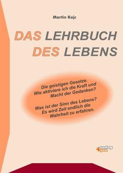 Das Lehrbuch des Lebens. Die geistigen Gesetze. von Kojc,  Martin, Stange,  Frank