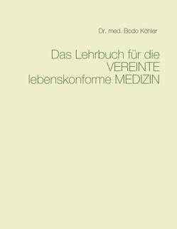 Das Lehrbuch für die VEREINTE lebenskonforme MEDIZIN von Köhler,  Bodo