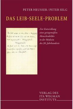 Das Leib-Seele-Problem von Heusser,  Peter, Selg,  Peter