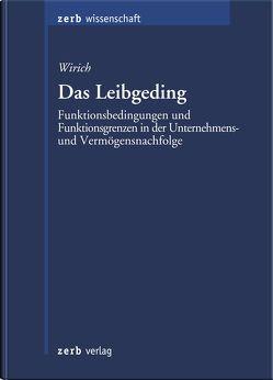 Das Leibgeding – Funktionsbedingungen und Funktionsgrenzen in der Unternehmens- und Vermögensnachfolge von Wirich,  Alexander