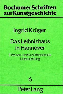 Das Leibnizhaus in Hannover von Krüger,  Ingrid