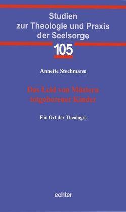 Das Leid von Müttern totgeborener Kinder von Stechmann,  Annette