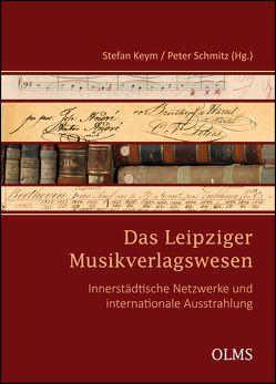 Das Leipziger Musikverlagswesen von Keym,  Stefan, Schmitz,  Peter