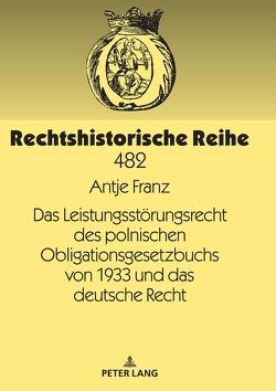 Das Leistungsstörungsrecht des polnischen Obligationsgesetzbuchs von 1933 und das deutsche Recht von Franz,  Antje