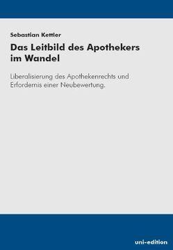 Das Leitbild des Apothekers im Wandel von Kettler,  Sebastian