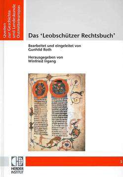 Das ´Leobschützer Rechtsbuch´ von Irgang,  Winfried, Roth,  Gunhild