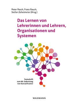 Das Lernen von Lehrerinnen und Lehrern, Organisationen und Systemen von Posch,  Peter, Rauch,  Franz, Zehetmeier,  Stefan