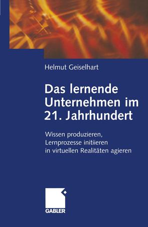 Das lernende Unternehmen im 21. Jahrhundert von Geiselhart,  Helmut