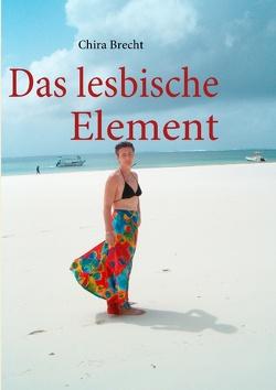 Das lesbische Element von Brecht,  Chira