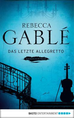 Das letzte Allegretto von Gablé,  Rebecca