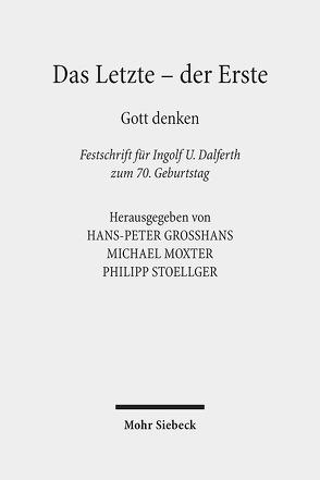 Das Letzte – der Erste von Dalferth,  Ingolf U., Großhans,  Hans-Peter, Moxter,  Michael, Stoellger,  Philipp