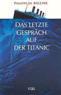 Das letzte Gespräch auf der Titanic von Baleine,  Philippe de, Held,  Ursula, Vollmer,  Heinz