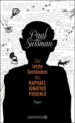 Das letzte Geständnis des Raphael Ignatius Phoenix von Grabinger,  Michaela, Sussman,  Paul