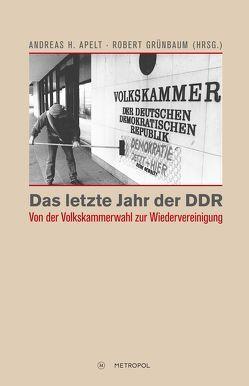 Das letzte Jahr der DDR von Apelt,  Andreas H, Grünbaum,  Robert