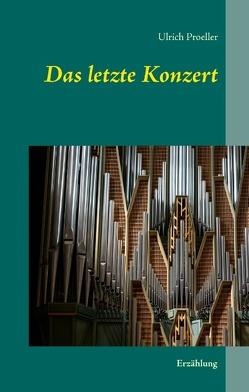 Das letzte Konzert von Proeller,  Ulrich