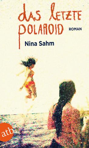 Das letzte Polaroid von Sahm,  Nina