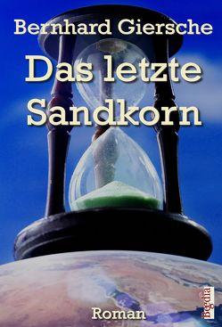 Das letzte Sandkorn von Giersche,  Bernhard
