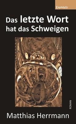Das letzte Wort hat das Schweigen von Herrmann,  Matthias