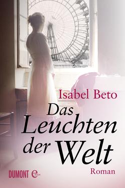 Das Leuchten der Welt von Beto,  Isabel