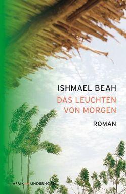 Das Leuchten von Morgen von Beah,  Ishmael, Urban,  Susann