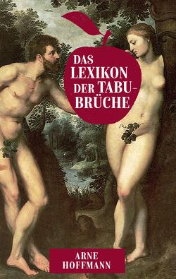 Das Lexikon der Tabubrüche von Hoffmann,  Arne
