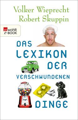 Das Lexikon der verschwundenen Dinge von Skuppin,  Robert, Wieprecht,  Volker