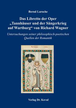 """Das Libretto der Oper """"Tannhäuser und der Sängerkrieg auf Wartburg"""" von Richard Wagner von Laroche,  Bernd"""