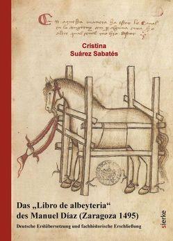 "Das ""Libro de albeyteria"" des Manuel Díaz (Zaragoza 1495) von Suárez Sabatés,  Cristina"