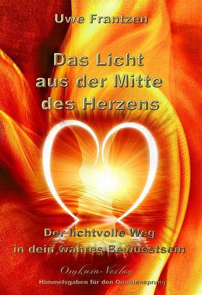 Das Licht aus der Mitte des Herzens von Uwe,  Frantzen