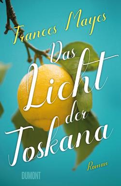 Das Licht der Toskana von Dufner,  Karin, Mayes,  Frances