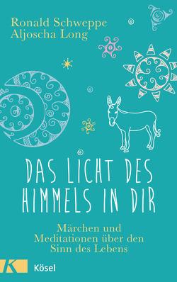Das Licht des Himmels in dir von Long,  Aljoscha, Schweppe,  Ronald
