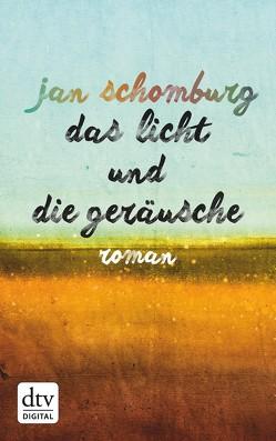 Das Licht und die Geräusche von Schomburg,  Jan