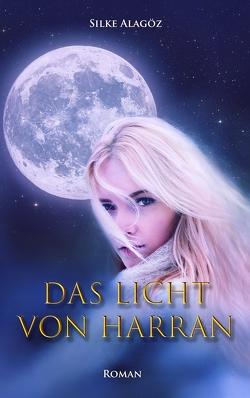 Das Licht von Harran von Alagöz,  Silke, Voltmer,  Sebastian