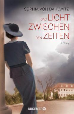 Das Licht zwischen den Zeiten von Dahlwitz,  Sophia von