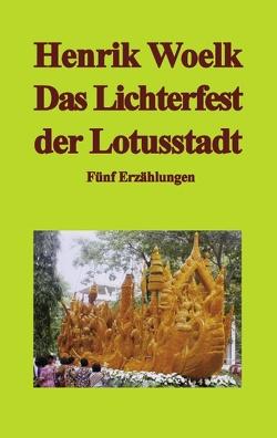 Das Lichterfest der Lotusstadt von Woelk,  Henrik