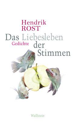 Das Liebesleben der Stimmen von Rost,  Hendrik
