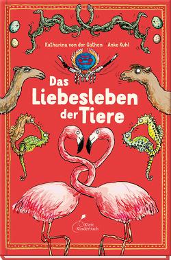 Das Liebesleben der Tiere von Kuhl,  Anke, von der Gathen,  Katharina