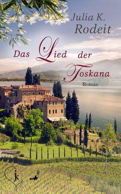 Das Lied der Toskana von Rodeit,  Julia K.