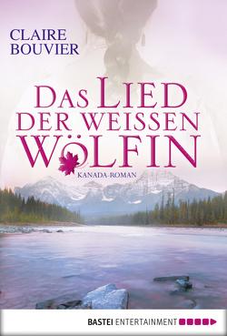 Das Lied der weißen Wölfin von Bouvier,  Claire