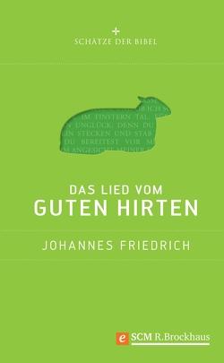 Das Lied vom guten Hirten von Friedrich,  Johannes