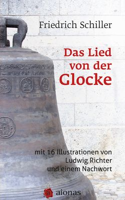 Das Lied von der Glocke: mit 16 Illustrationen von Ludwig Richter und einem Nachwort von Richter,  Ludwig, Schiller,  Friedrich
