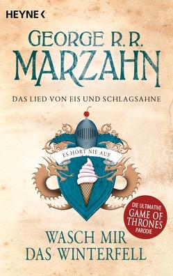 Das Lied von Eis und Schlagsahne – Wasch mir das Winterfell von Hahn,  Ronald M., Marzahn,  George R.R.