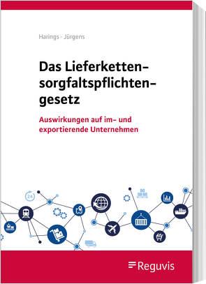 Das Lieferkettensorgfaltspflichtengesetz von Harings,  Lothar, Jürgens,  Max