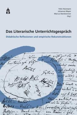 Das Literarische Unterrichtsgespräch von Heizmann,  Felix, Mayer,  Johannes, Steinbrenner,  Marcus