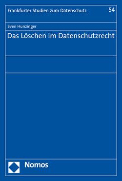 Das Löschen im Datenschutzrecht von Hunzinger,  Sven