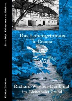 Das Lohengrinhaus in Graupa und das Richard-Wagner-Denkmal im Liebethaler Grund von Eichhorn,  Ulrike